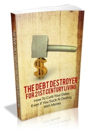 The Debt Destroyer For 21st Century Living ebook by NISHANT BAXI