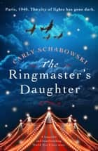 The Ringmaster's Daughter - A beautiful and heartbreaking World War 2 love story ebook by Carly Schabowski