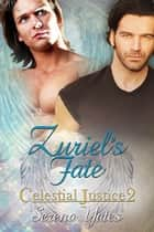 Zuriel's Fate (Celestial Justice 2) ebook by Serena Yates