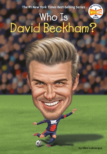 Who Is David Beckham? ebook by Ellen Labrecque,Who HQ