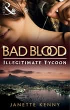 The Illegitimate Tycoon (Bad Blood, Book 6) 電子書 by Janette Kenny