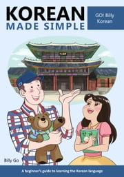 Korean Made Simple - A beginner's guide to learning the Korean language ebook by Billy Go