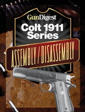 Gun Digest Colt 1911 Assembly/Disassembly Instructions ebook by J.B. Wood