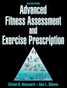 Advanced Fitness Assessment and Exercise Prescription 7th Edition ebook by Heyward,Vivian H.