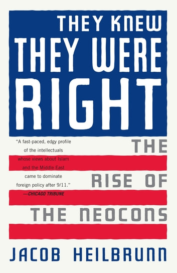 They Knew They Were Right - The Rise of the Neocons ebook by Jacob Heilbrunn