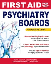 First Aid for the Psychiatry Boards ebook by Amin Azzam, MD,Jason Yanofski, Dr. MD,Edward Kaftarian, Dr. MD,Tao Le, MD, MHS