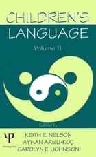 Children's Language - Volume 11: Interactional Contributions To Language Development ebook by Keith E. Nelson, Ayhan Aksu-Ko‡, Carolyn E. Johnson,...