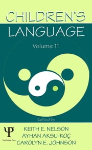 Children's Language - Volume 11: Interactional Contributions To Language Development ebook by Keith E. Nelson,Ayhan Aksu-Ko‡,Carolyn E. Johnson,Ayhan Aksu-Koc