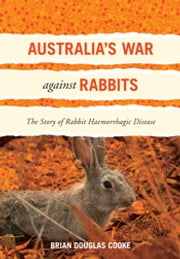 Australia's War Against Rabbits - The Story of Rabbit Haemorrhagic Disease ebook by Brian Douglas Cooke