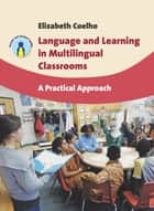 Language and Learning in Multilingual Classrooms: A Practical Approach ebook by Elizabeth Coelho