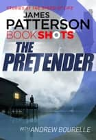 The Pretender - BookShots eBook by James Patterson