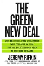 The Green New Deal - Why the Fossil Fuel Civilization Will Collapse by 2028, and the Bold Economic Plan to Save Life on Earth ebook by Jeremy Rifkin