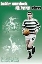 Bobby Murdoch, Different Class ebook by David Potter