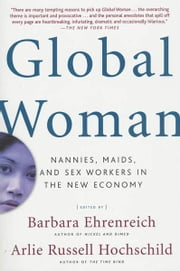 Global Woman - Nannies, Maids, and Sex Workers in the New Economy ebook by Barbara Ehrenreich,Arlie Russell Hochschild