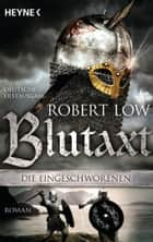 Blutaxt - Die Eingeschworenen 5 - Roman ebook by Robert Low, Christine Naegele