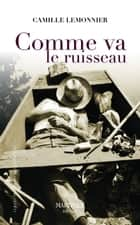 Comme va le ruisseau ebook by Camille Lemonnier