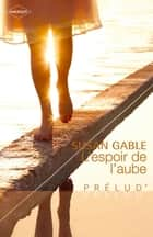 L'espoir de l'aube ebook by Susan Gable