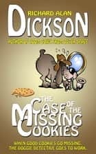 The Case of the Missing Cookies ebook by Richard Alan Dickson