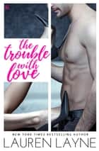 The Trouble with Love - A Sex, Love & Stiletto Novel ebook de Lauren Layne