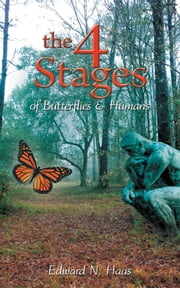 The 4 Stages of Butterflies & Humans ebook by Edward N. Haas