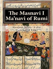 The Masnavi I Ma'navi of Rumi: - Complete 6 books in One Collection ebook by Maulana Jalalu-'d-din Muhammad Rumi