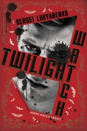 Twilight Watch - Book Three ebook by Sergei Lukyanenko