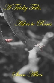 A Tricky Tale, Ashes to Roses ebook by Sean Allen