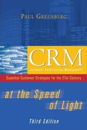 CRM at the Speed of Light, Third Edition: Essential Customer Strategies for the 21st Century: Essential Customer Strategies for the 21st Century ebook by Greenberg, Paul