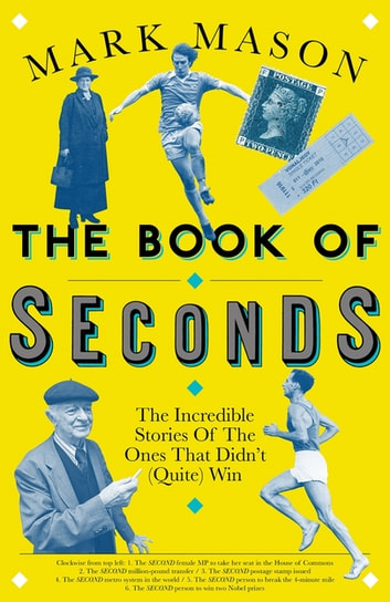The Book of Seconds - The Incredible Stories of the Ones that Didn't (Quite) Win ebook by Mark Mason