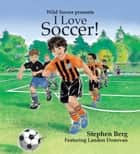 I Love Soccer! Featuring Landon Donovan! ebook by Stephen Berg