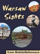 Warsaw Sights: a travel guide to the top 30 attractions in Warsaw, Poland (Mobi Sights) ebook by MobileReference