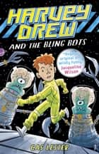 Harvey Drew and the Bling Bots ebook by Cas Lester