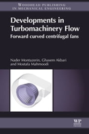 Developments in Turbomachinery Flow - Forward Curved Centrifugal Fans ebook by Nader Montazerin,Ghasem Akbari,Mostafa Mahmoodi