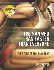 The Man Who Ran Faster Than Everyone - The Story of Tom Longboat ebook by Jack Batten
