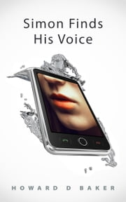 Simon Finds His Voice (A Romantic Comedy) ebook by Howard D. Baker