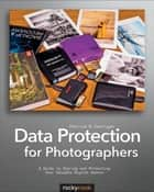Data Protection for Photographers ebook by Patrick H. Corrigan