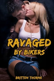Ravaged By Bikers ebook by Britten Thorne