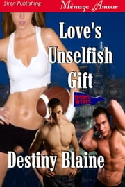 Love's Unselfish Gift ebook by Destiny Blaine