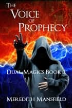 The Voice of Prophecy - Dual Magics, #2 ebook by Meredith Mansfield