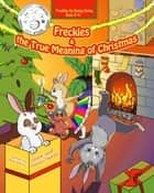 Freckles and the True Meaning of Christmas ebook by Vickianne Caswell, Anastasia Drogaitseva, Julie Faludi-Harpell