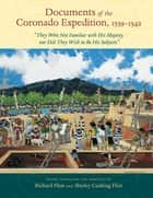 "Documents of the Coronado Expedition, 1539-1542: ""They Were Not Familiar with His Majesty, nor Did They Wish to Be His Subjects"" ebook by Richard Flint, Shirley Cushing Flint"