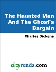 The Haunted Man And The Ghost's Bargain ebook by Dickens, Charles