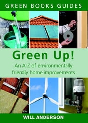 Green Up! - An A–Z of Environmentally Friendly Home Improvements ebook by Will Anderson