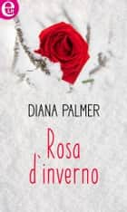 Rosa d'inverno (eLit) ebook by Diana Palmer