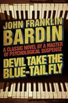 Devil Take the Blue-Tail Fly ebook by John Franklin Bardin