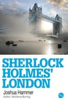 Sherlock Holmes' London ebook by Joshua Hammer