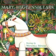 The Magical Christmas Horse - with audio recording ebook by Mary Higgins Clark,Wendell Minor,Mary Higgins Clark