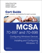 MCSA 70-697 and 70-698 Cert Guide - Configuring Windows Devices; Installing and Configuring Windows 10 ebook by Don Poulton, Harry Holt, Randy Bellet