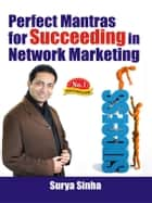 Perfect Mantras for Succeeding in Network Marketing ebook by Surya Sinha