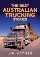 The Best Australian Trucking Stories ebook by Jim Haynes